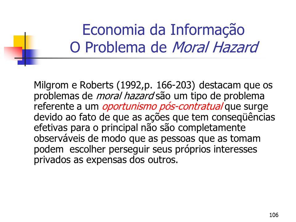 106 Economia da Informação O Problema de Moral Hazard Milgrom e Roberts (1992,p. 166-203) destacam que os problemas de moral hazard são um tipo de pro