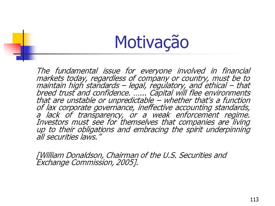 113 Motivação The fundamental issue for everyone involved in financial markets today, regardless of company or country, must be to maintain high standards – legal, regulatory, and ethical – that breed trust and confidence.