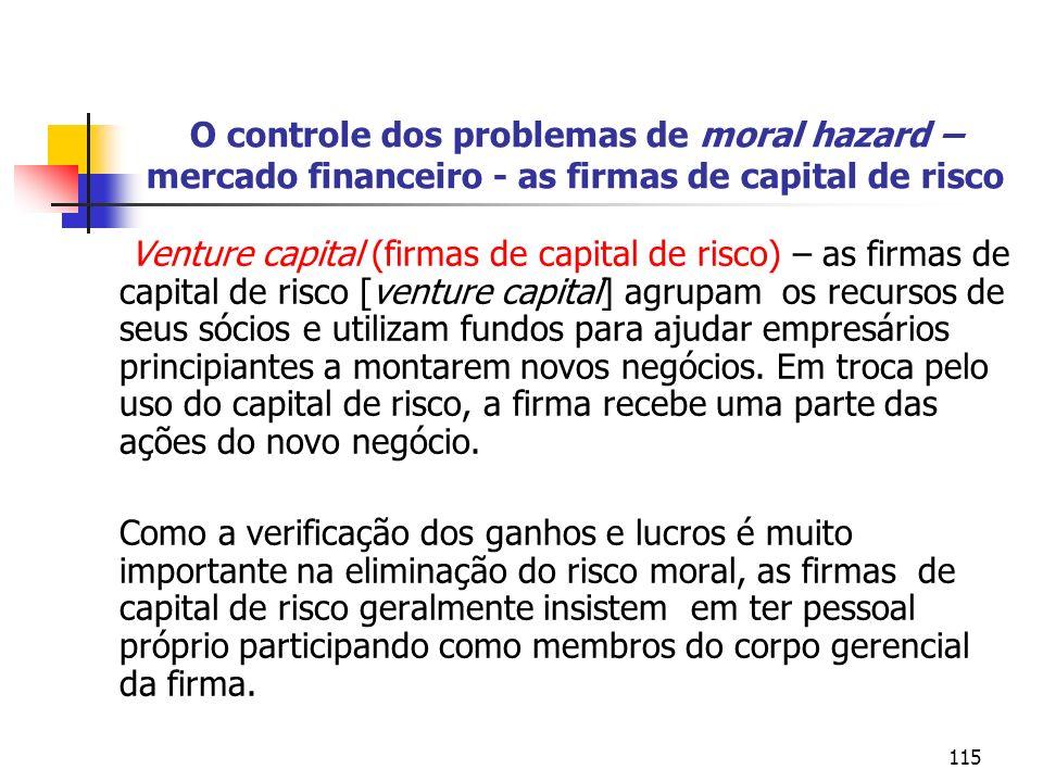 115 O controle dos problemas de moral hazard – mercado financeiro - as firmas de capital de risco Venture capital (firmas de capital de risco) – as fi