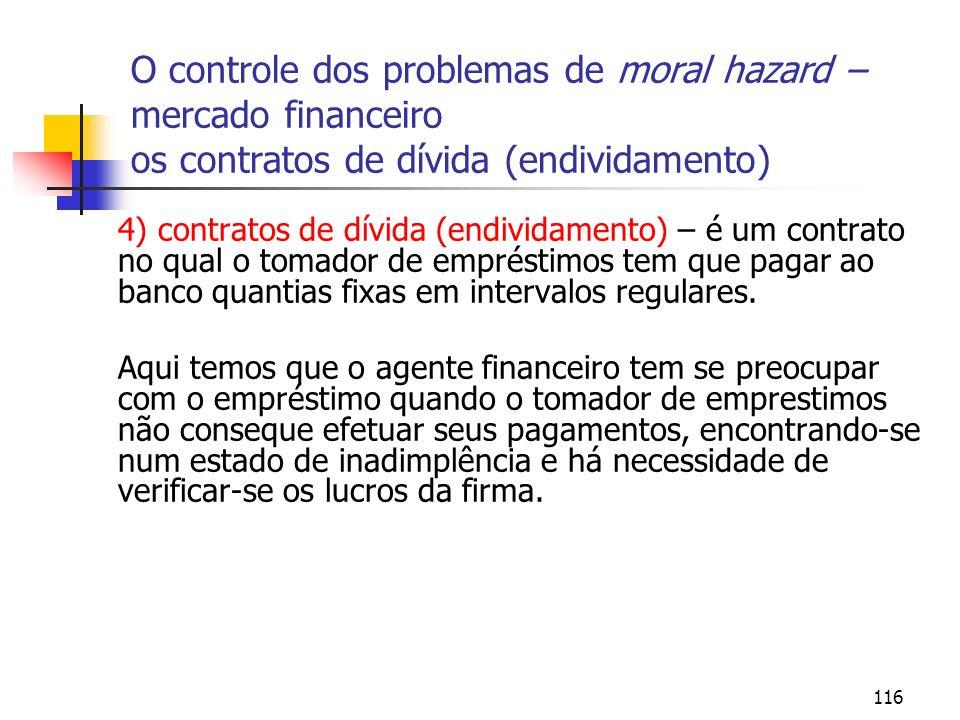 116 O controle dos problemas de moral hazard – mercado financeiro os contratos de dívida (endividamento) 4) contratos de dívida (endividamento) – é um