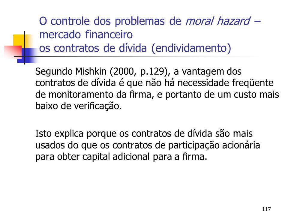 117 O controle dos problemas de moral hazard – mercado financeiro os contratos de dívida (endividamento) Segundo Mishkin (2000, p.129), a vantagem dos