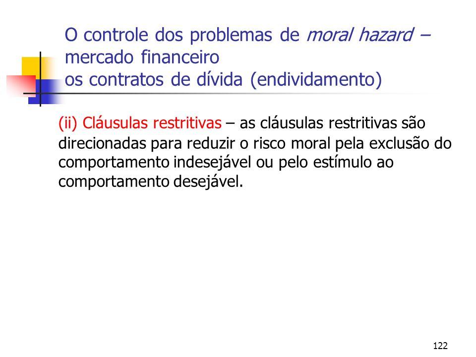 122 O controle dos problemas de moral hazard – mercado financeiro os contratos de dívida (endividamento) (ii) Cláusulas restritivas – as cláusulas res