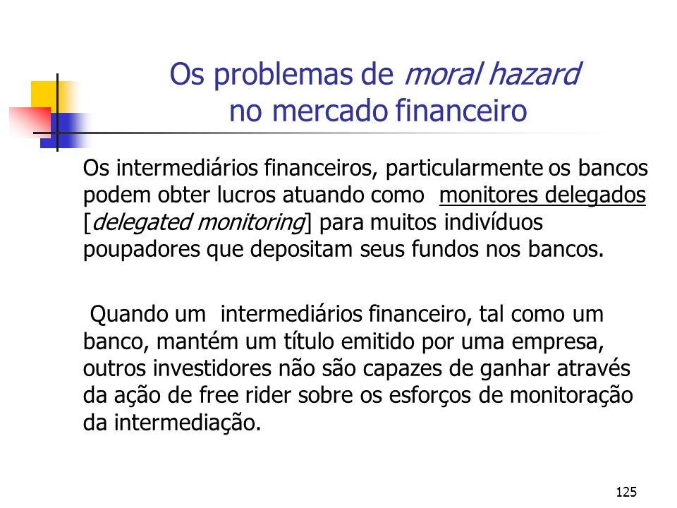 125 Os problemas de moral hazard no mercado financeiro Os intermediários financeiros, particularmente os bancos podem obter lucros atuando como monito