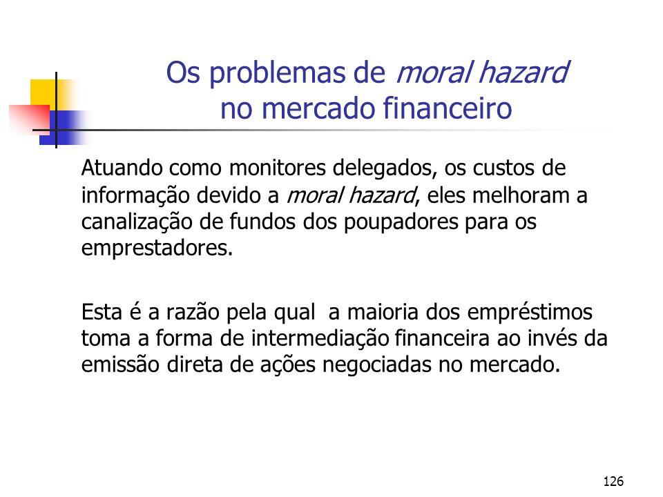126 Os problemas de moral hazard no mercado financeiro Atuando como monitores delegados, os custos de informação devido a moral hazard, eles melhoram