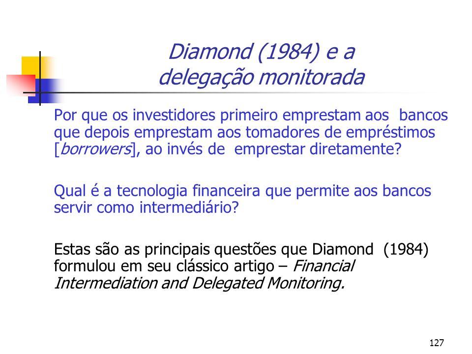 127 Diamond (1984) e a delegação monitorada Por que os investidores primeiro emprestam aos bancos que depois emprestam aos tomadores de empréstimos [b