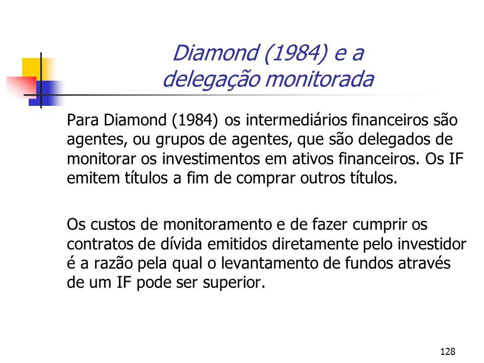 128 Diamond (1984) e a delegação monitorada Para Diamond (1984) os intermediários financeiros são agentes, ou grupos de agentes, que são delegados de