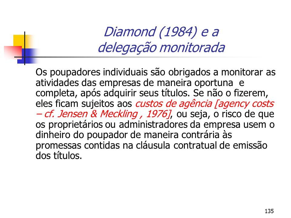 135 Diamond (1984) e a delegação monitorada Os poupadores individuais são obrigados a monitorar as atividades das empresas de maneira oportuna e compl