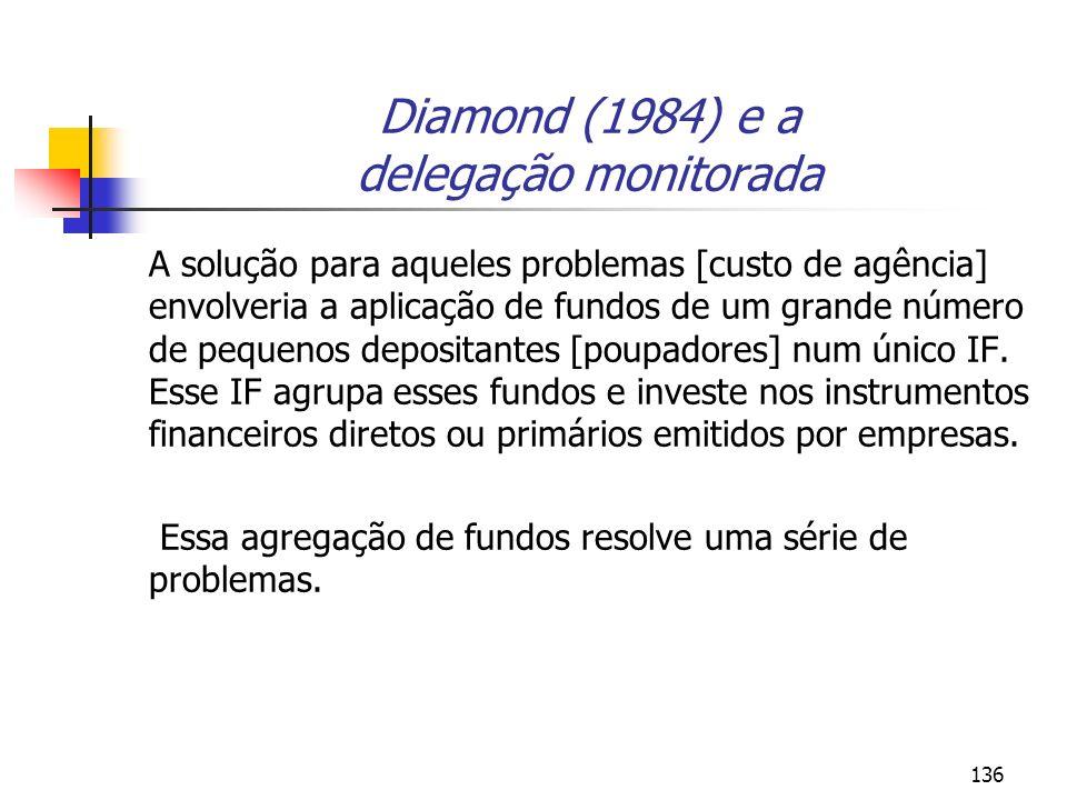 136 Diamond (1984) e a delegação monitorada A solução para aqueles problemas [custo de agência] envolveria a aplicação de fundos de um grande número d