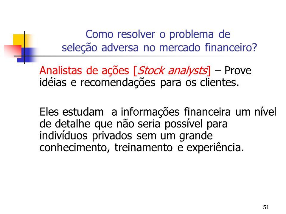 51 Como resolver o problema de seleção adversa no mercado financeiro? Analistas de ações [Stock analysts] – Prove idéias e recomendações para os clien