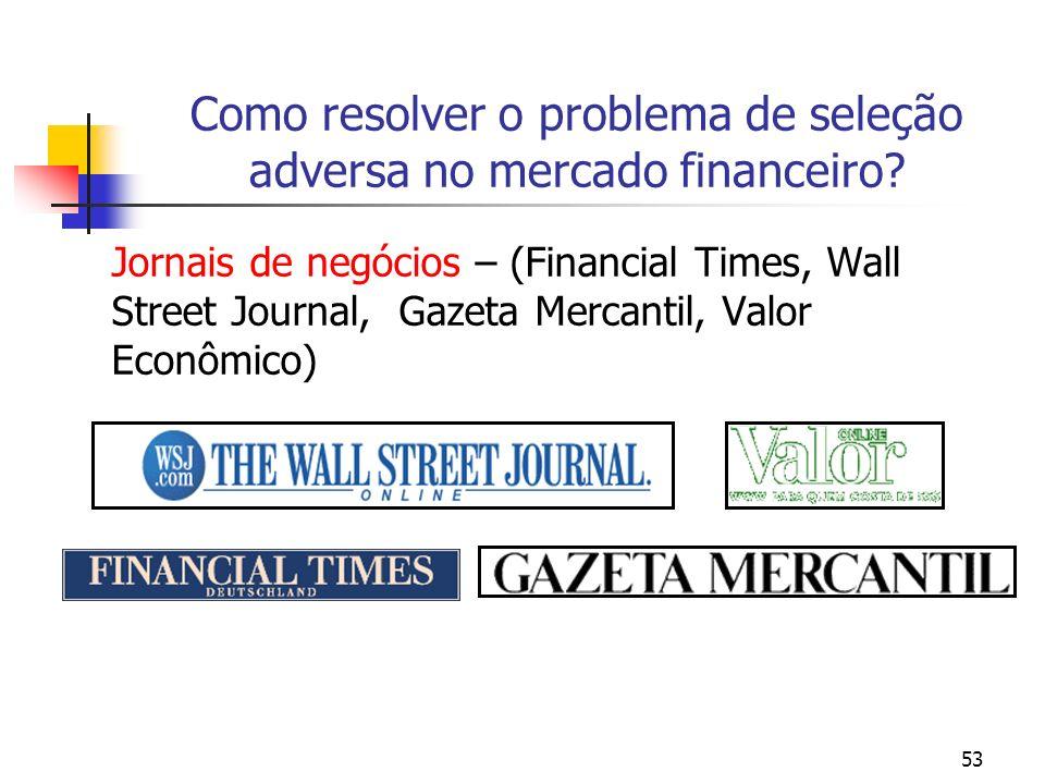 53 Como resolver o problema de seleção adversa no mercado financeiro? Jornais de negócios – (Financial Times, Wall Street Journal, Gazeta Mercantil, V