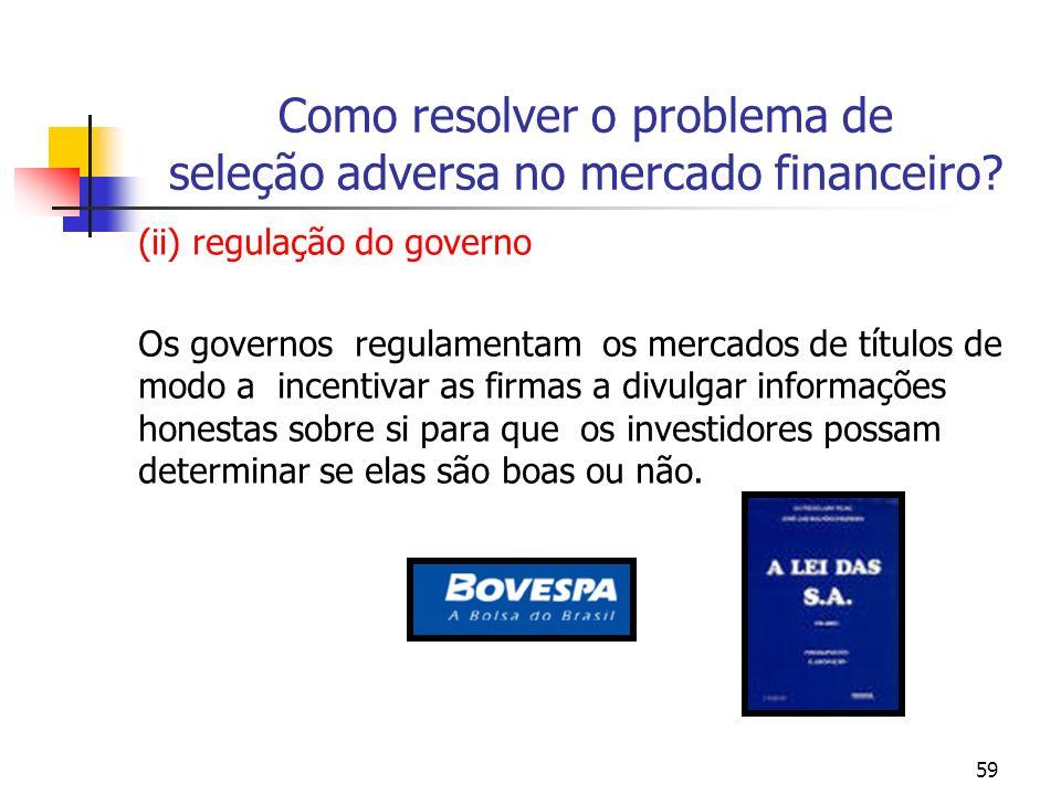 59 Como resolver o problema de seleção adversa no mercado financeiro? (ii) regulação do governo Os governos regulamentam os mercados de títulos de mod