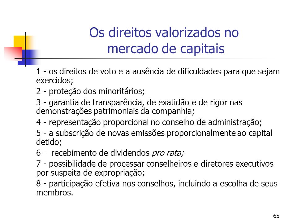 65 Os direitos valorizados no mercado de capitais 1 - os direitos de voto e a ausência de dificuldades para que sejam exercidos; 2 - proteção dos mino
