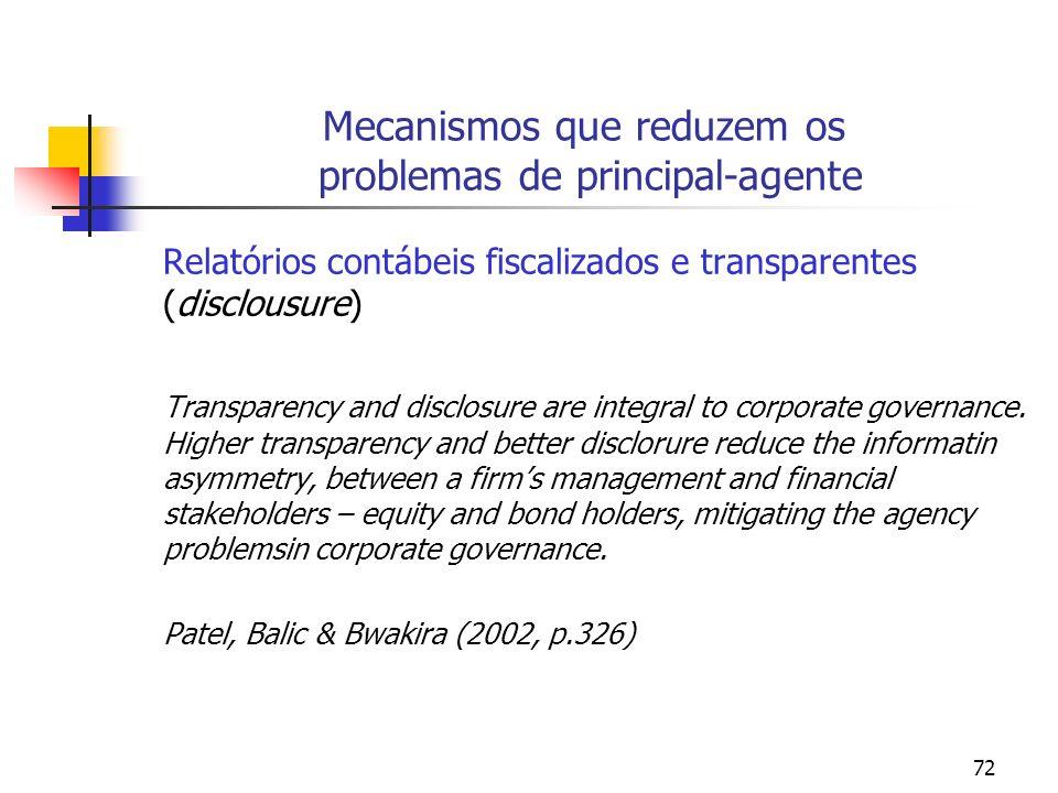 72 Mecanismos que reduzem os problemas de principal-agente Relatórios contábeis fiscalizados e transparentes (disclousure) Transparency and disclosure