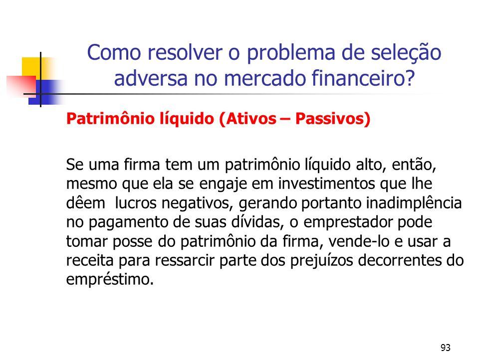 93 Como resolver o problema de seleção adversa no mercado financeiro? Patrimônio líquido (Ativos – Passivos) Se uma firma tem um patrimônio líquido al