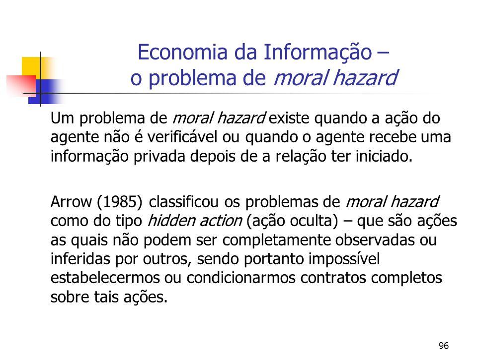 96 Economia da Informação – o problema de moral hazard Um problema de moral hazard existe quando a ação do agente não é verificável ou quando o agente