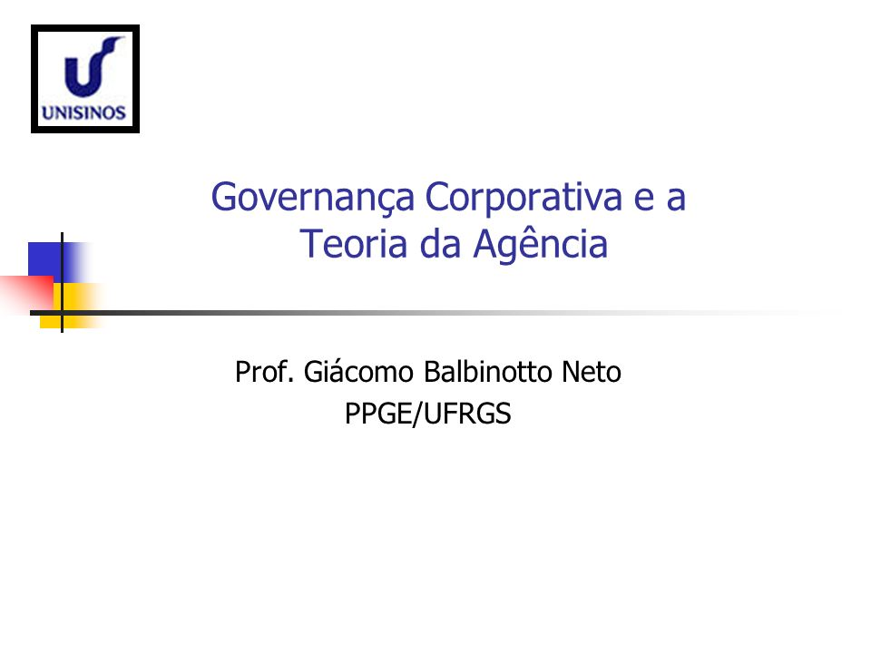 Governança Corporativa e a Teoria da Agência Prof. Giácomo Balbinotto Neto PPGE/UFRGS