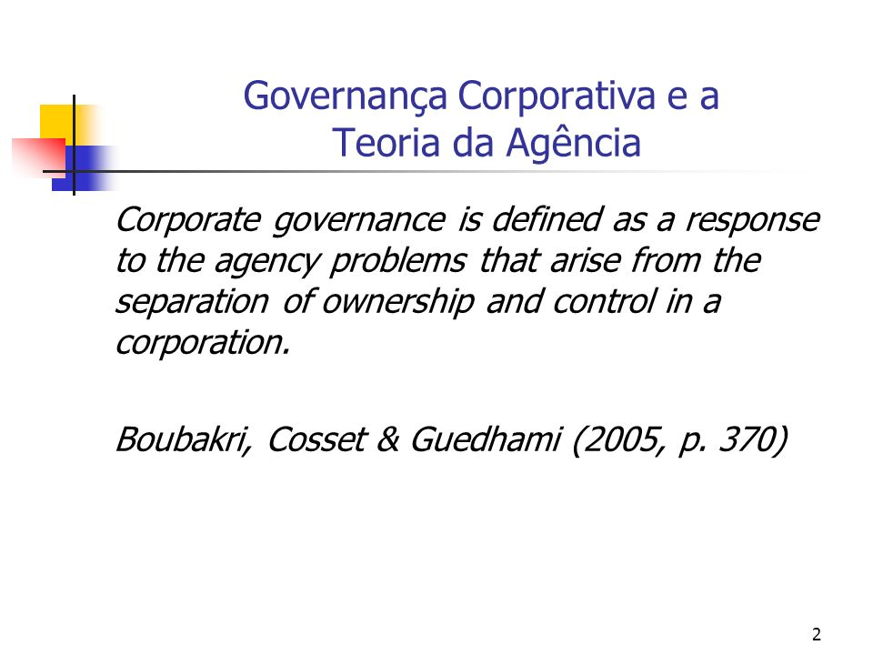 13 A Relação de Agência [(Jensen & Meckling (1976)] We define an agency relationship as a contract under which one or nore persons – the principal(s) – engage another person – the agent – to perform some service on their behalf which involves delegating some decision making autority to the agent.