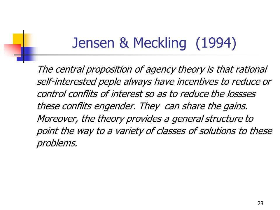 23 Jensen & Meckling (1994) The central proposition of agency theory is that rational self-interested peple always have incentives to reduce or contro