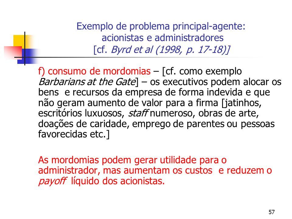 57 Exemplo de problema principal-agente: acionistas e administradores [cf.