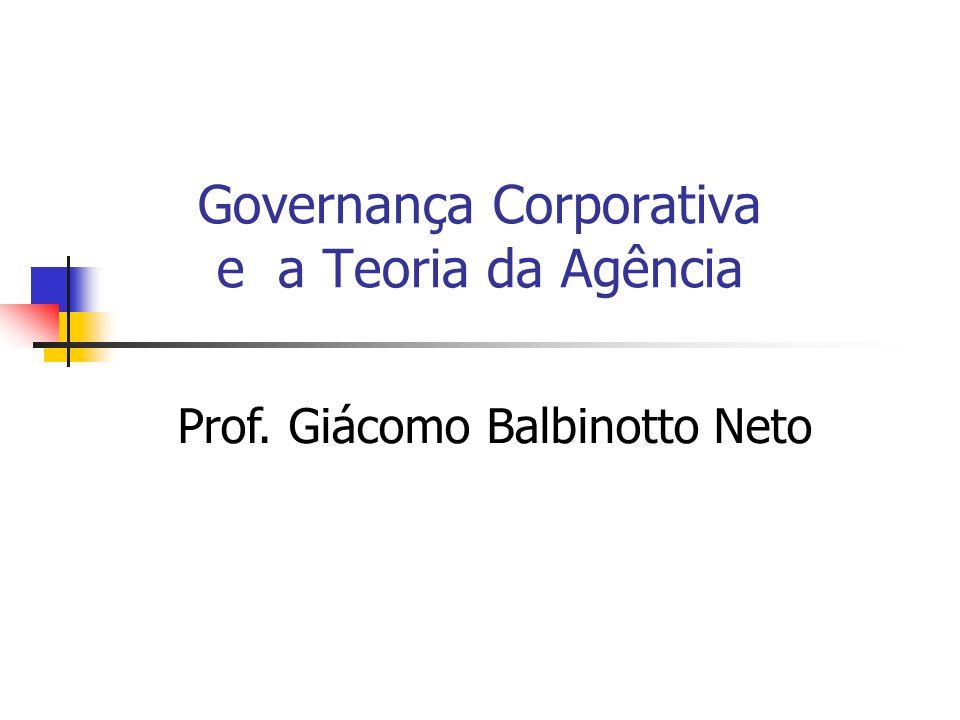 Governança Corporativa e a Teoria da Agência Prof. Giácomo Balbinotto Neto