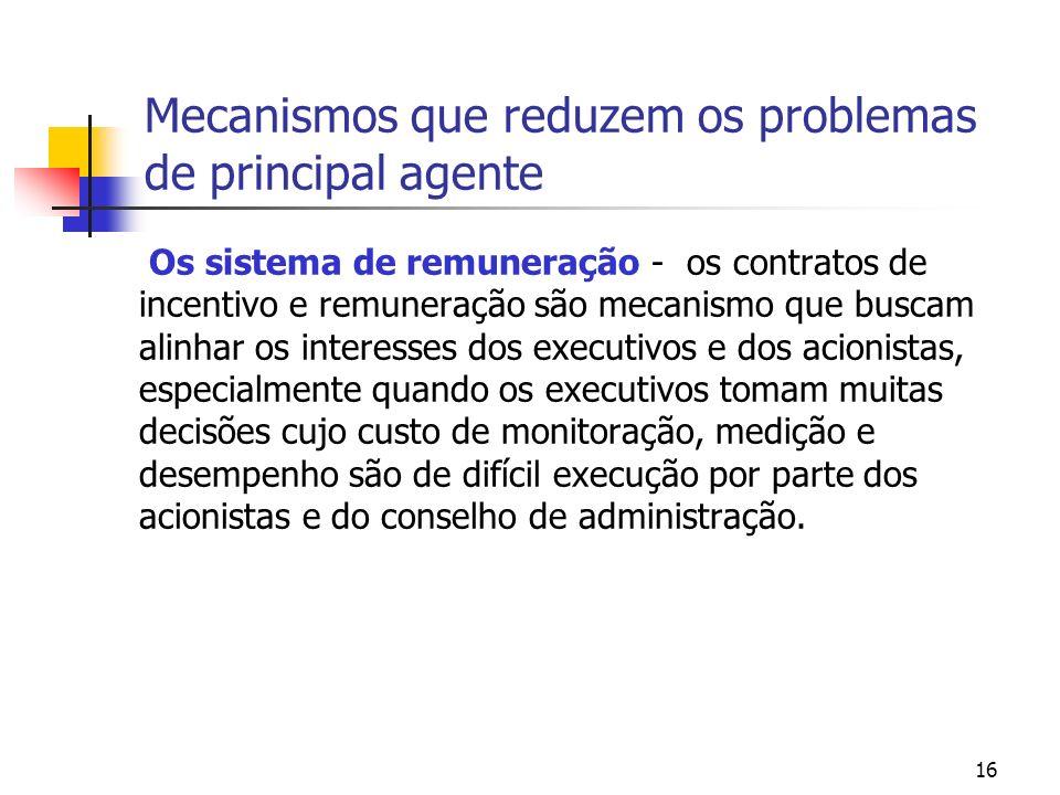 16 Mecanismos que reduzem os problemas de principal agente Os sistema de remuneração - os contratos de incentivo e remuneração são mecanismo que busca