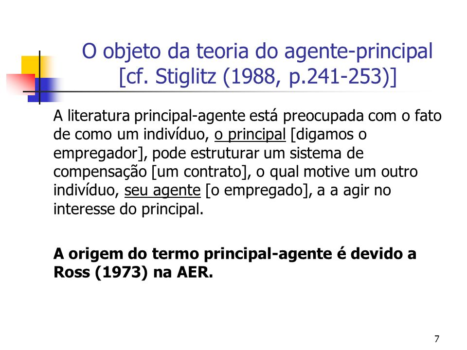 8 Importantes papers sobre a teoria do agente-principal Ross (1973) Mirrless (1974) Stiglitz (1974, 1975) Grossman & Hart (1983)