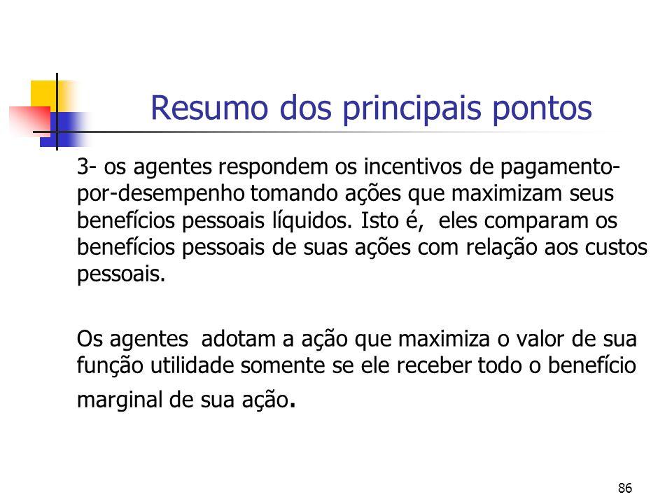 86 Resumo dos principais pontos 3- os agentes respondem os incentivos de pagamento- por-desempenho tomando ações que maximizam seus benefícios pessoai