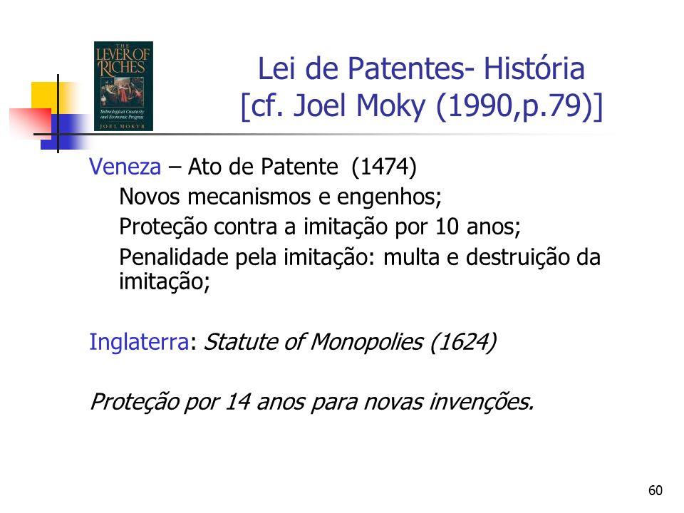 60 Lei de Patentes- História [cf. Joel Moky (1990,p.79)] Veneza – Ato de Patente (1474) Novos mecanismos e engenhos; Proteção contra a imitação por 10