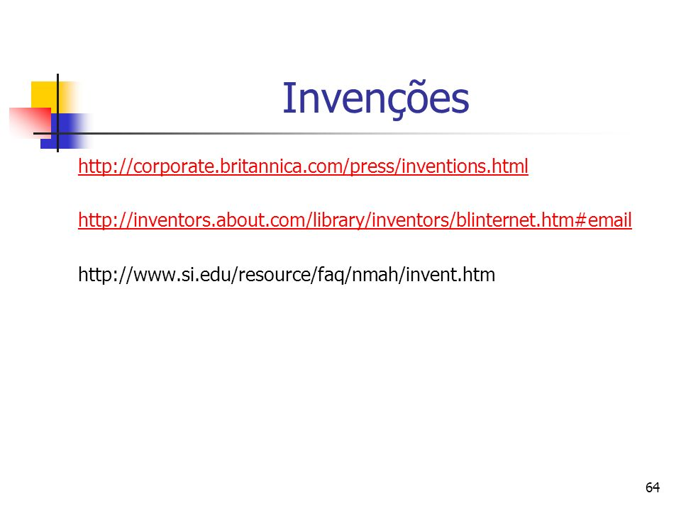 64 Invenções http://corporate.britannica.com/press/inventions.html http://inventors.about.com/library/inventors/blinternet.htm#email http://www.si.edu/resource/faq/nmah/invent.htm