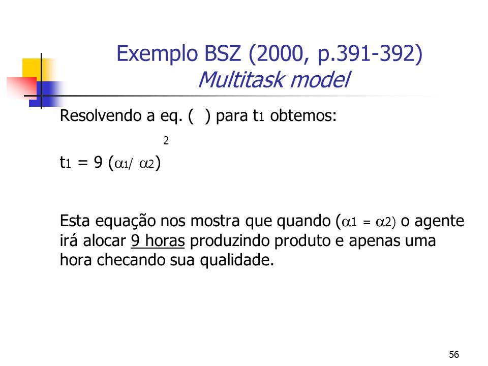 56 Exemplo BSZ (2000, p.391-392) Multitask model Resolvendo a eq. ( ) para t 1 obtemos: 2 t 1 = 9 ( 1 / 2 ) Esta equação nos mostra que quando ( 1 = 2