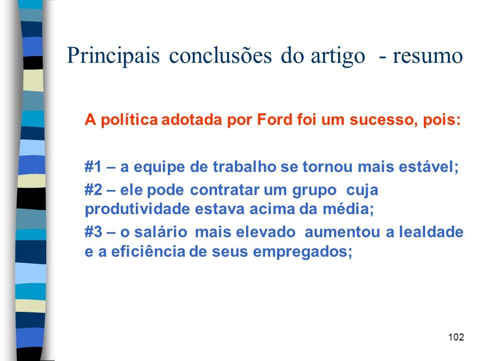 102 Principais conclusões do artigo - resumo A política adotada por Ford foi um sucesso, pois: #1 – a equipe de trabalho se tornou mais estável; #2 –
