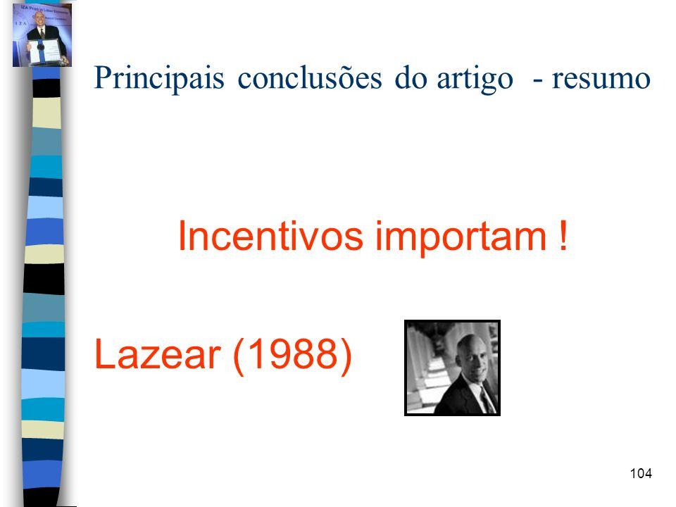 104 Principais conclusões do artigo - resumo Incentivos importam ! Lazear (1988)