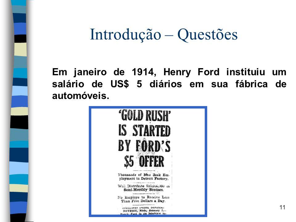 11 Introdução – Questões Em janeiro de 1914, Henry Ford instituiu um salário de US$ 5 diários em sua fábrica de automóveis.