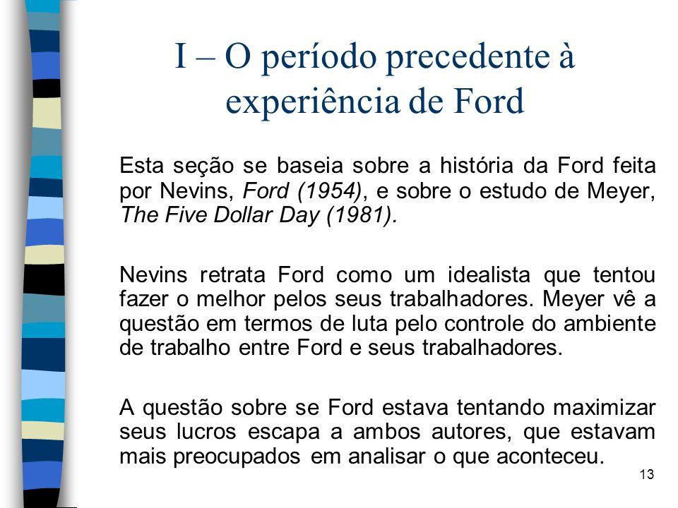 13 I – O período precedente à experiência de Ford Esta seção se baseia sobre a história da Ford feita por Nevins, Ford (1954), e sobre o estudo de Mey