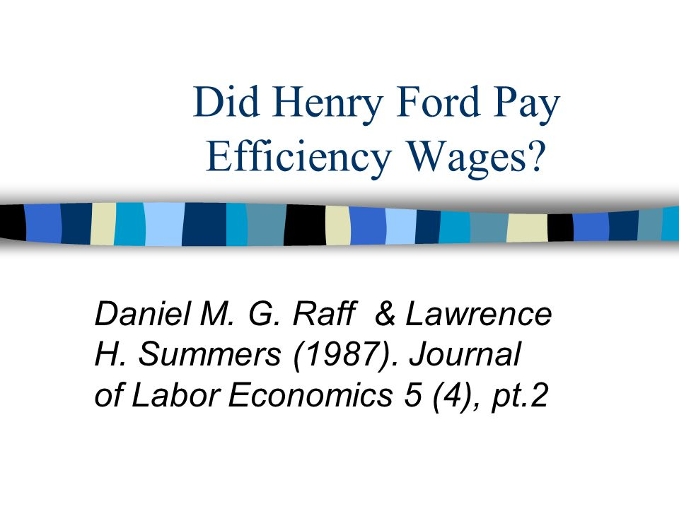 Did Henry Ford Pay Efficiency Wages? Daniel M. G. Raff & Lawrence H. Summers (1987). Journal of Labor Economics 5 (4), pt.2