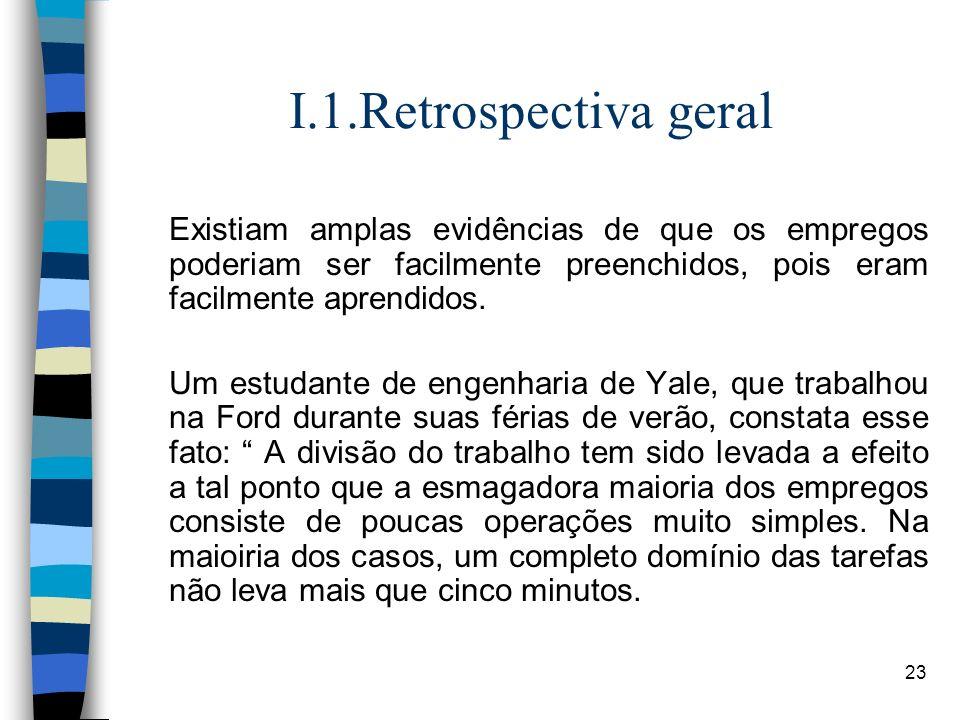 23 I.1.Retrospectiva geral Existiam amplas evidências de que os empregos poderiam ser facilmente preenchidos, pois eram facilmente aprendidos. Um estu