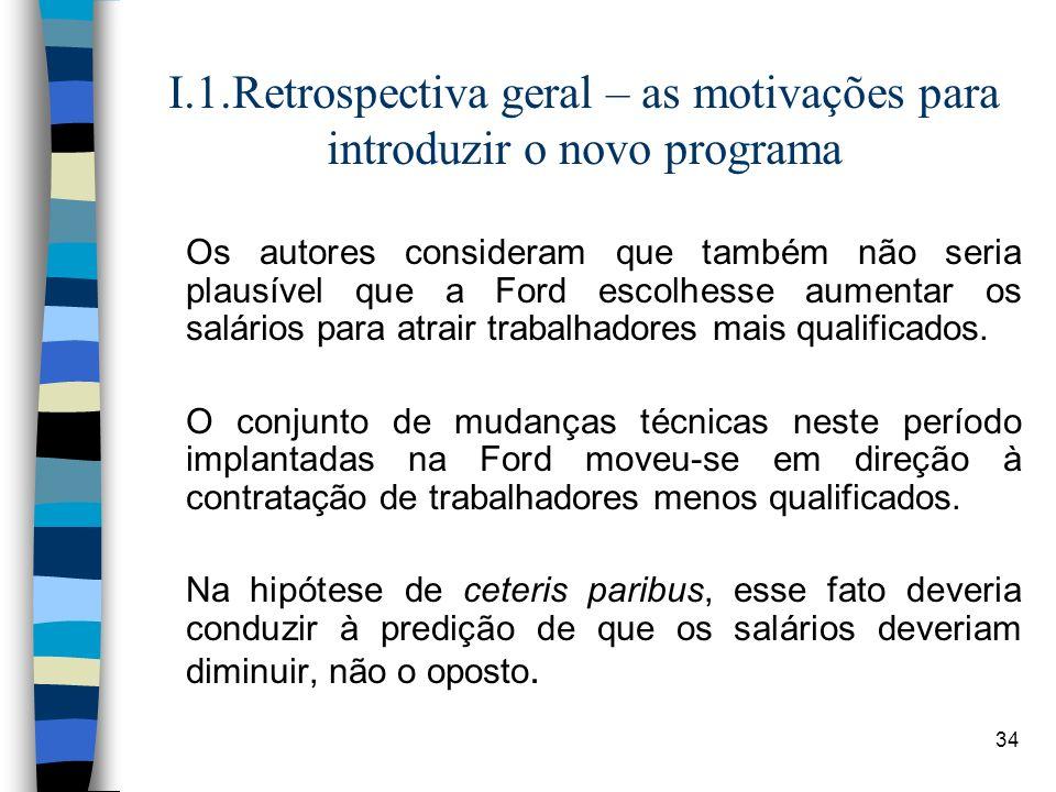 34 I.1.Retrospectiva geral – as motivações para introduzir o novo programa Os autores consideram que também não seria plausível que a Ford escolhesse