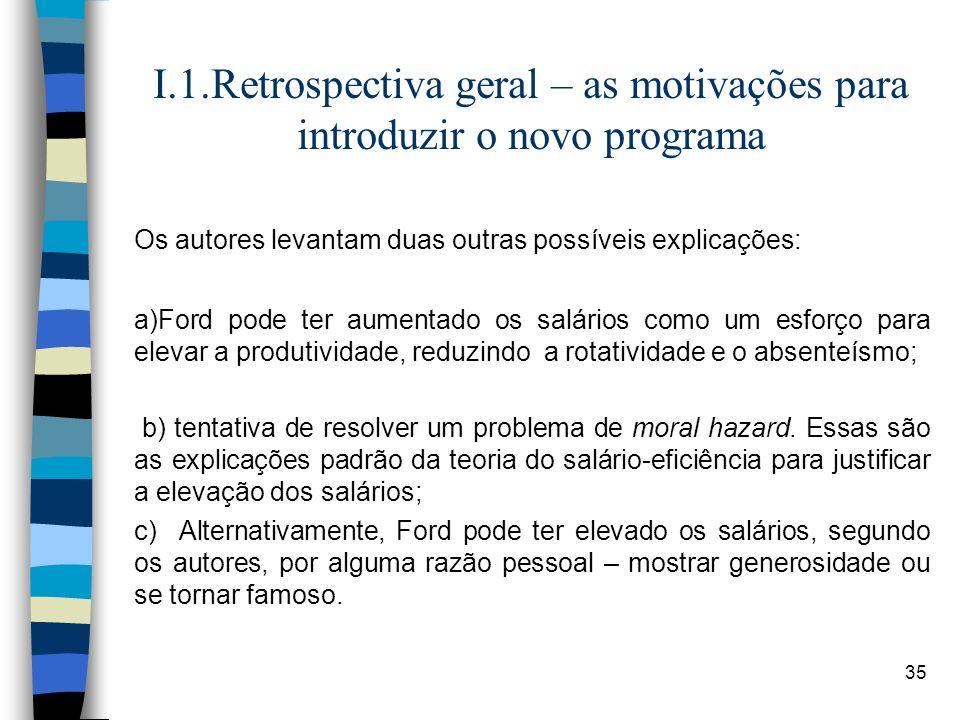 35 I.1.Retrospectiva geral – as motivações para introduzir o novo programa Os autores levantam duas outras possíveis explicações: a)Ford pode ter aume