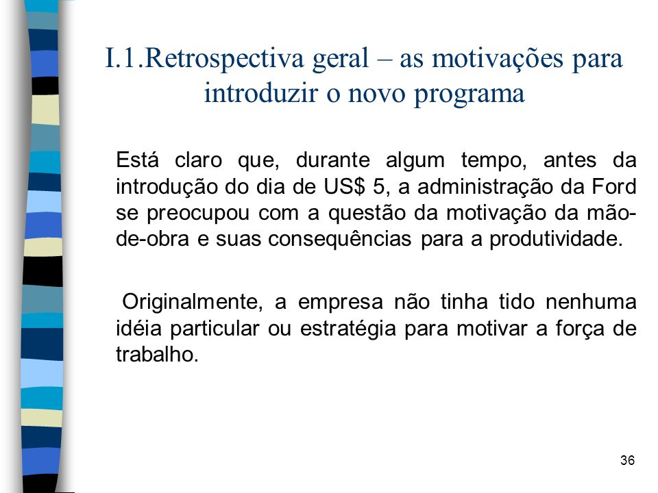 36 I.1.Retrospectiva geral – as motivações para introduzir o novo programa Está claro que, durante algum tempo, antes da introdução do dia de US$ 5, a