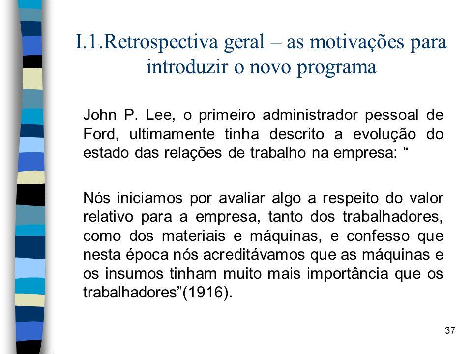 37 I.1.Retrospectiva geral – as motivações para introduzir o novo programa John P. Lee, o primeiro administrador pessoal de Ford, ultimamente tinha de