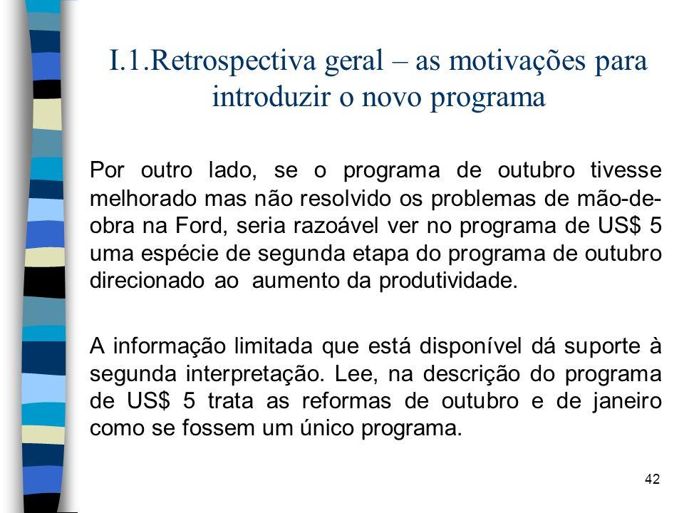 42 I.1.Retrospectiva geral – as motivações para introduzir o novo programa Por outro lado, se o programa de outubro tivesse melhorado mas não resolvid
