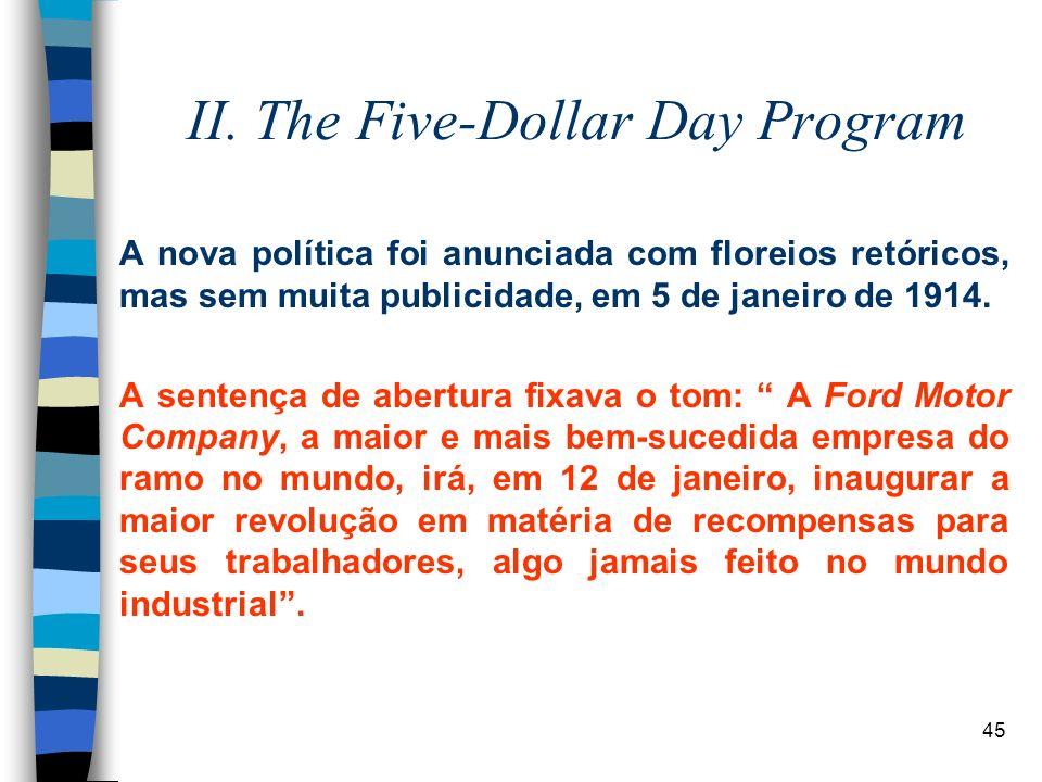 45 II. The Five-Dollar Day Program A nova política foi anunciada com floreios retóricos, mas sem muita publicidade, em 5 de janeiro de 1914. A sentenç