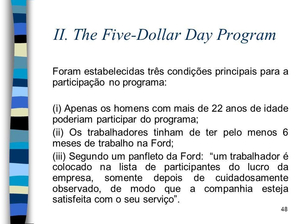 48 II. The Five-Dollar Day Program Foram estabelecidas três condições principais para a participação no programa: (i) Apenas os homens com mais de 22
