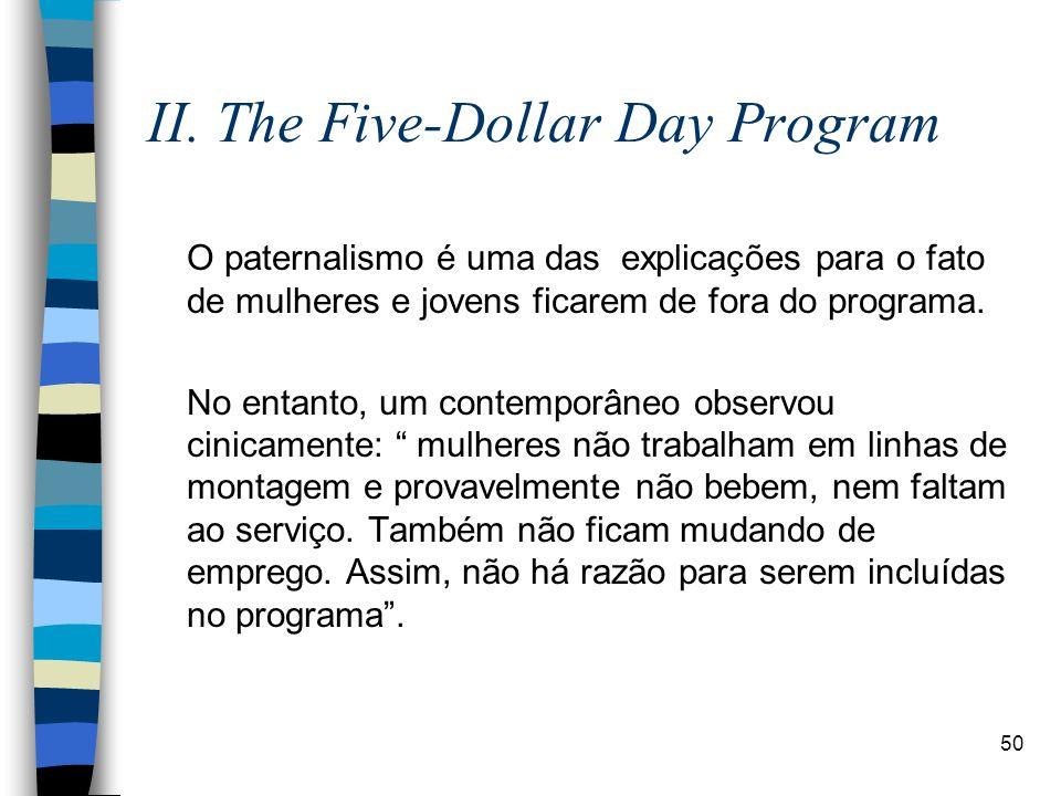 50 II. The Five-Dollar Day Program O paternalismo é uma das explicações para o fato de mulheres e jovens ficarem de fora do programa. No entanto, um c