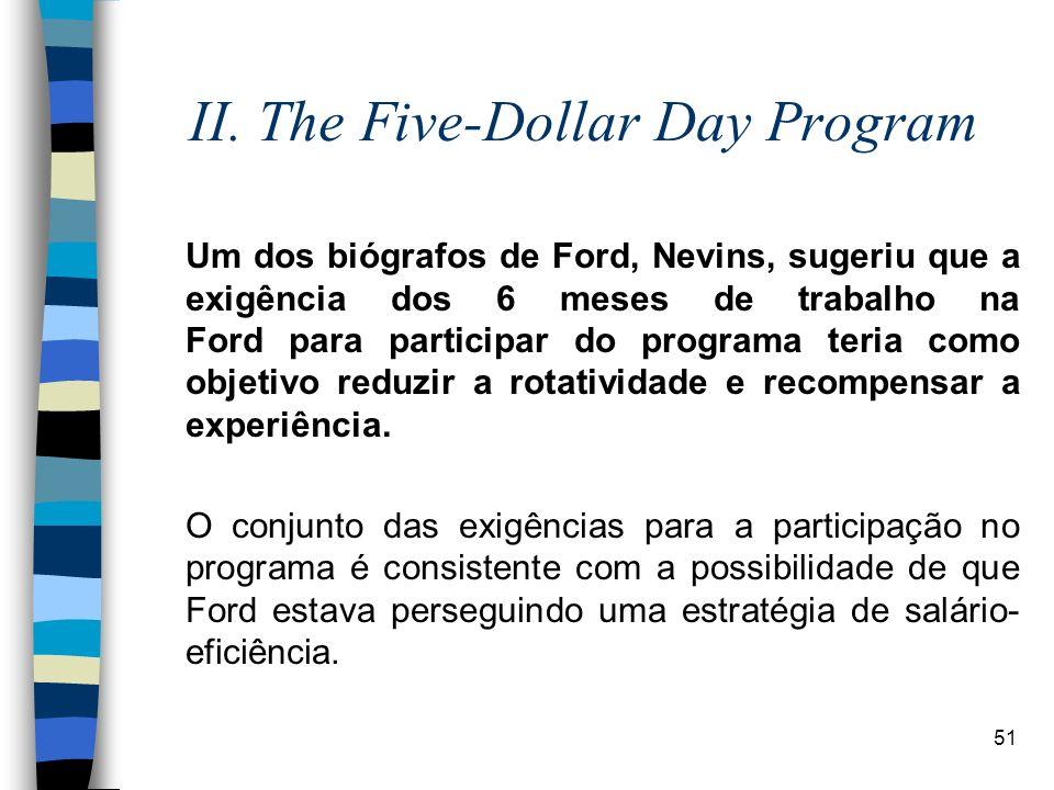 51 II. The Five-Dollar Day Program Um dos biógrafos de Ford, Nevins, sugeriu que a exigência dos 6 meses de trabalho na Ford para participar do progra