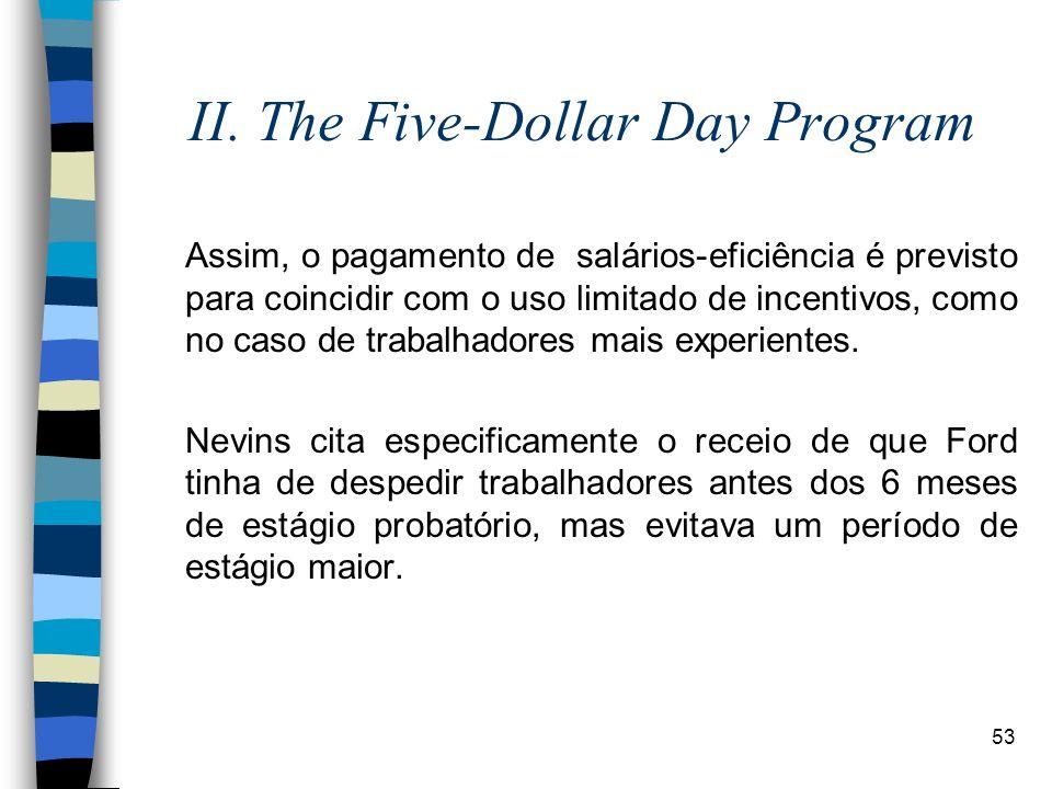 53 II. The Five-Dollar Day Program Assim, o pagamento de salários-eficiência é previsto para coincidir com o uso limitado de incentivos, como no caso