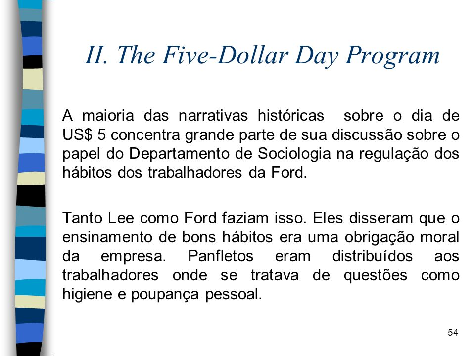 54 II. The Five-Dollar Day Program A maioria das narrativas históricas sobre o dia de US$ 5 concentra grande parte de sua discussão sobre o papel do D