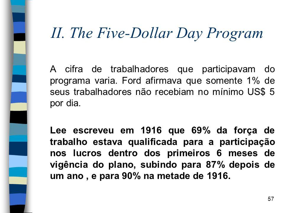 57 II. The Five-Dollar Day Program A cifra de trabalhadores que participavam do programa varia. Ford afirmava que somente 1% de seus trabalhadores não