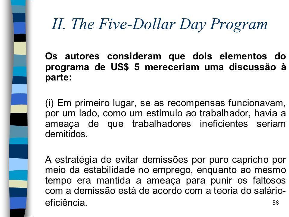 58 II. The Five-Dollar Day Program Os autores consideram que dois elementos do programa de US$ 5 mereceriam uma discussão à parte: (i) Em primeiro lug
