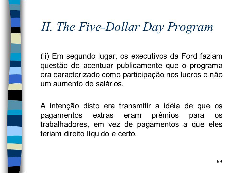 59 II. The Five-Dollar Day Program (ii) Em segundo lugar, os executivos da Ford faziam questão de acentuar publicamente que o programa era caracteriza